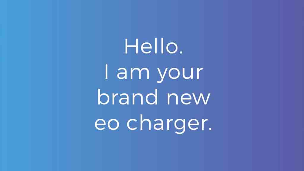 Test read - Hello. I am your brand new eo charger